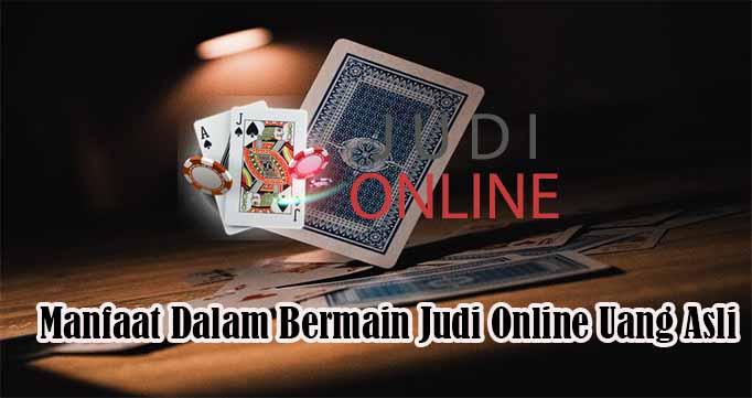 Manfaat Dalam Bermain Judi Online Uang Asli