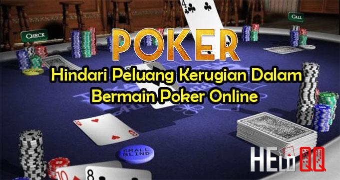 Hindari Peluang Kerugian Dalam Bermain Poker Online